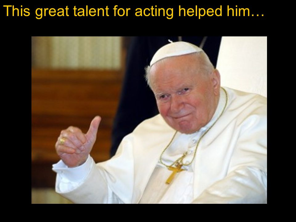 This great talent for acting helped him…