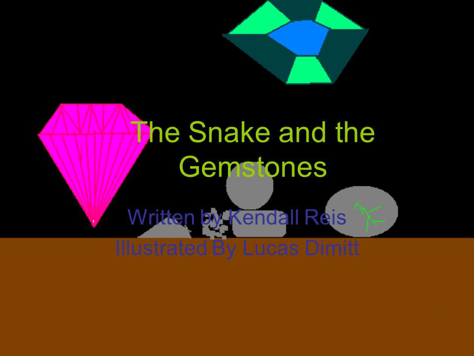 The Snake and the Gemstones Written by Kendall Reis Illustrated By Lucas Dimitt