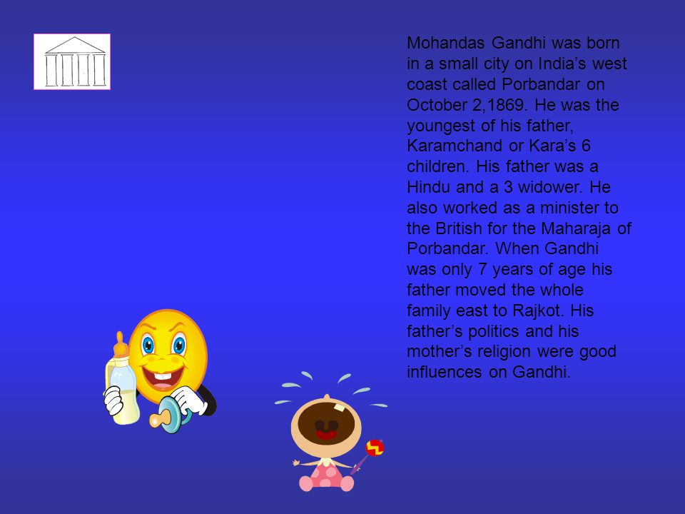 Mohandas Gandhi was born in a small city on India's west coast called Porbandar on October 2,1869.