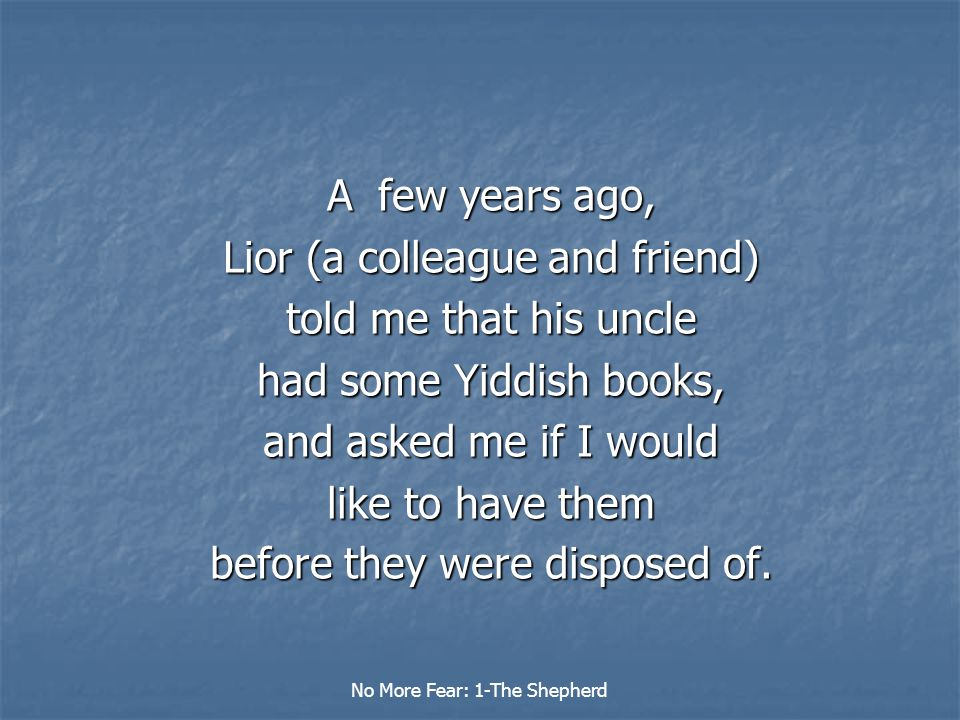 A few years ago, Lior (a colleague and friend) told me that his uncle had some Yiddish books, and asked me if I would like to have them before they were disposed of.