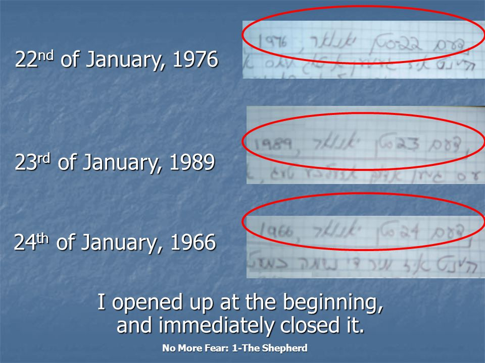 No More Fear: 1-The Shepherd 24 th of January, 1966 22 nd of January, 1976 23 rd of January, 1989 I opened up at the beginning, and immediately closed it.