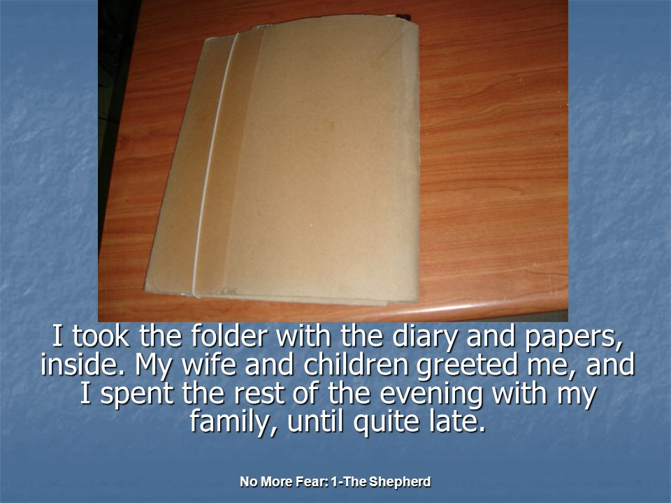 No More Fear: 1-The Shepherd I took the folder with the diary and papers, inside.