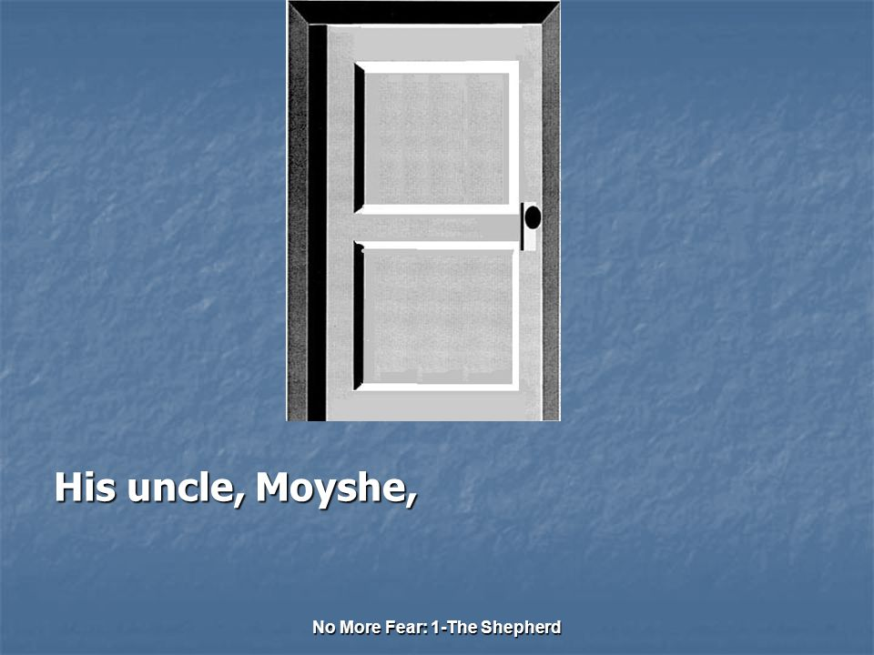 No More Fear: 1-The Shepherd His uncle, Moyshe,