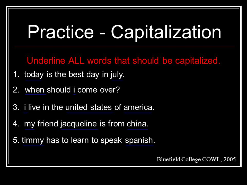 Practice - Capitalization Bluefield College COWL, 2005 Underline ALL words that should be capitalized.