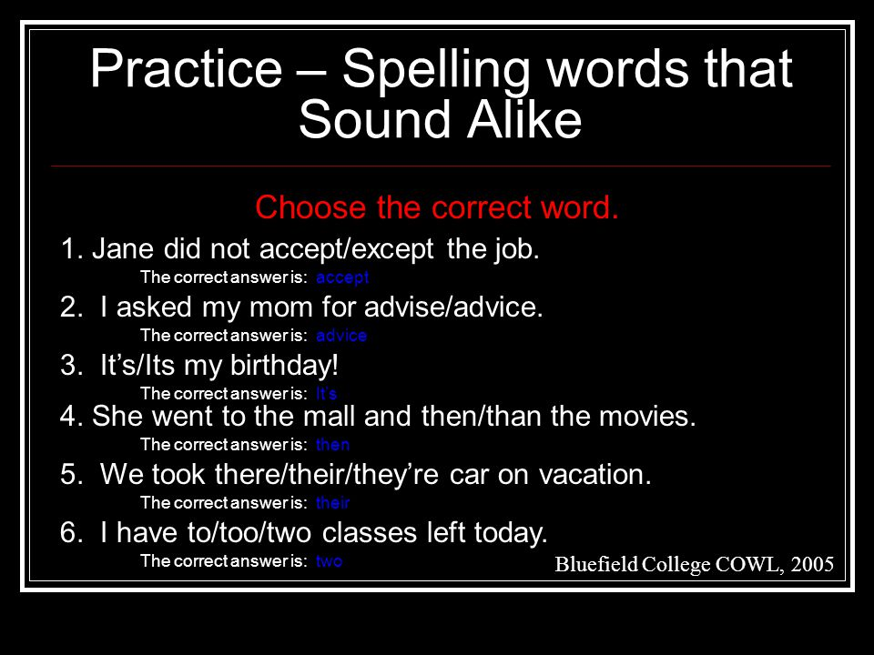Practice – Spelling words that Sound Alike Bluefield College COWL, 2005 Choose the correct word.