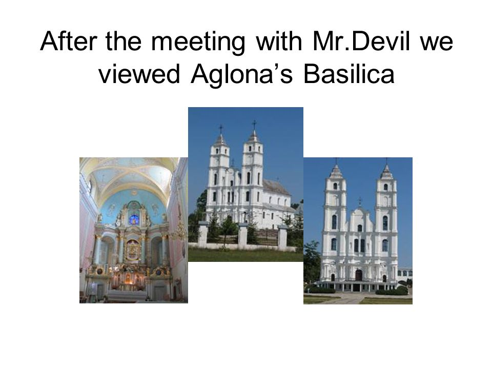 After the meeting with Mr.Devil we viewed Aglona's Basilica