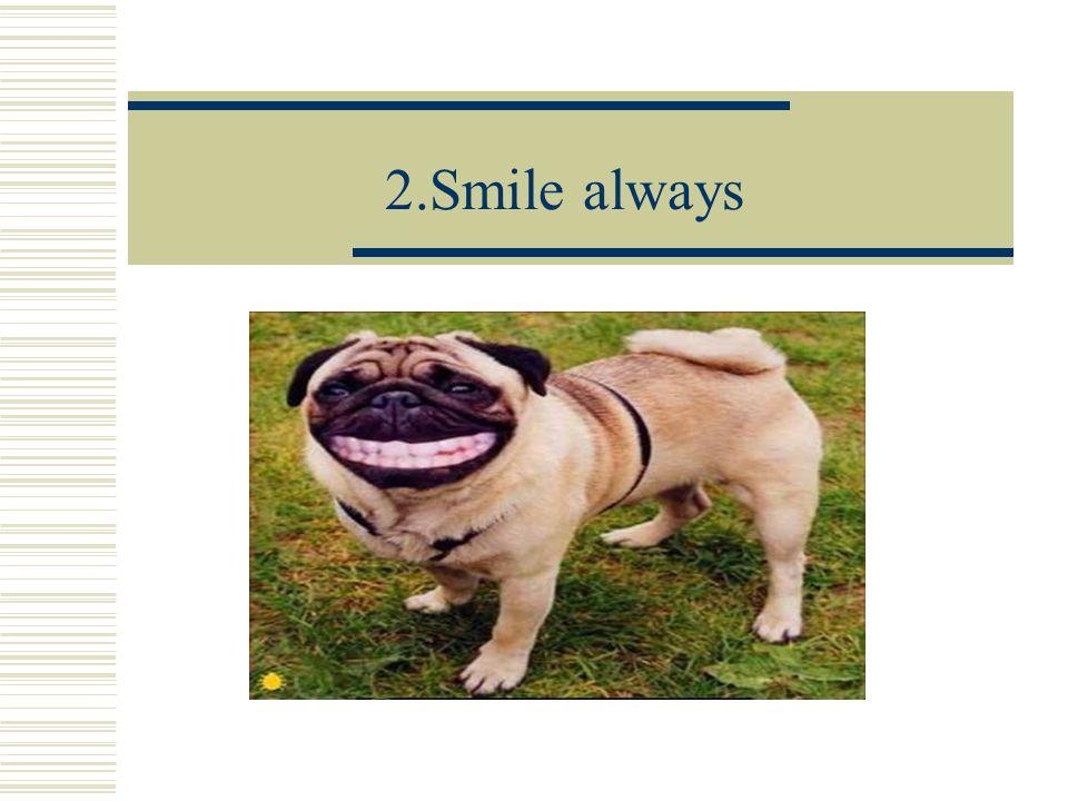 2.Smile always