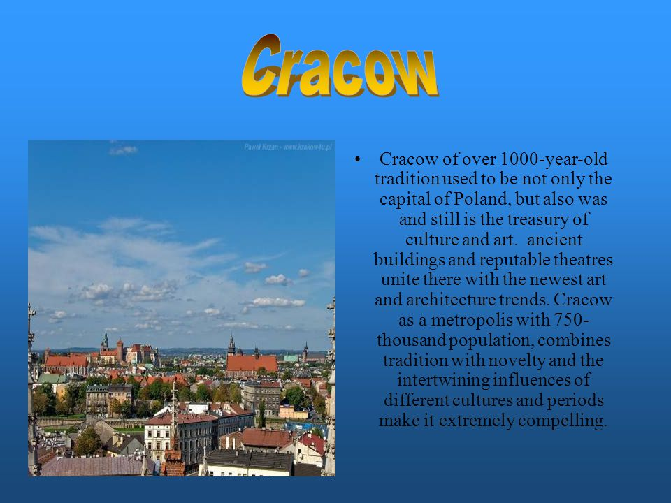 Cracow of over 1000-year-old tradition used to be not only the capital of Poland, but also was and still is the treasury of culture and art.