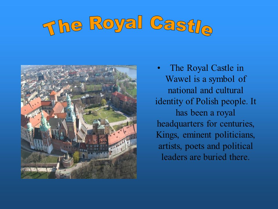 The Royal Castle in Wawel is a symbol of national and cultural identity of Polish people.