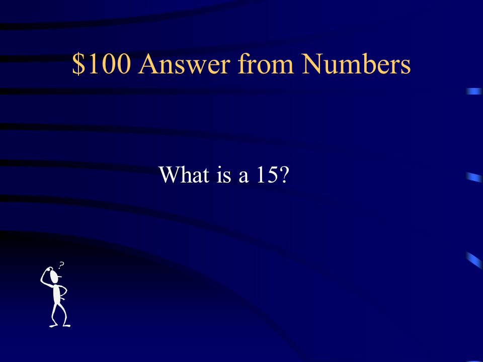 $100 Question from Numbers The number of stars in the flag when the Star-Spangled Banner was written.
