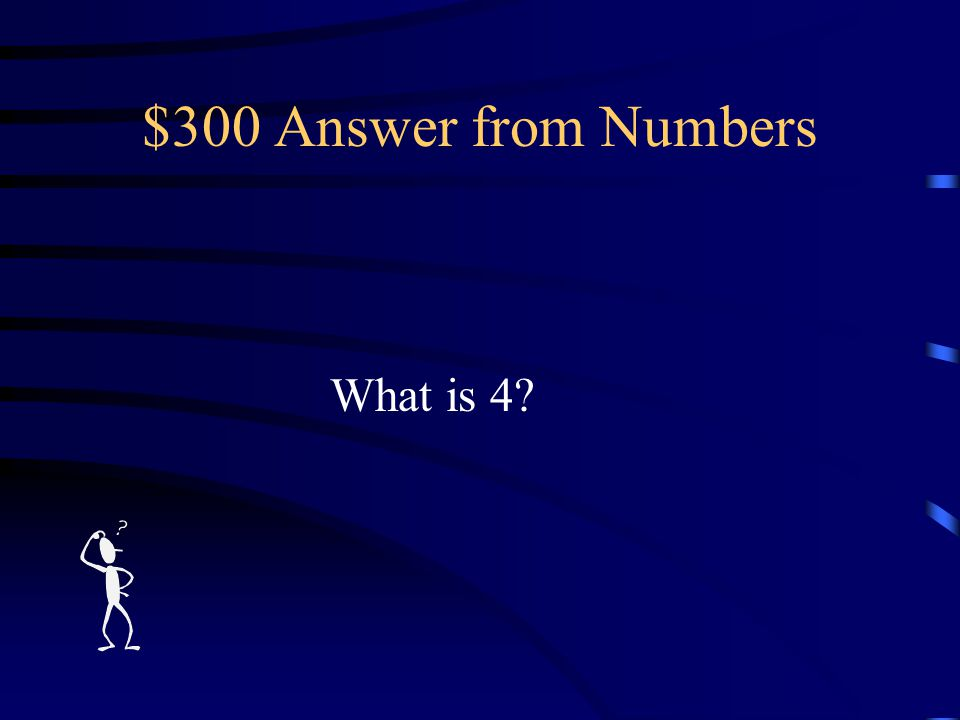 $300 Question from Numbers The number of verses in the entire Star-Spangled Banner.