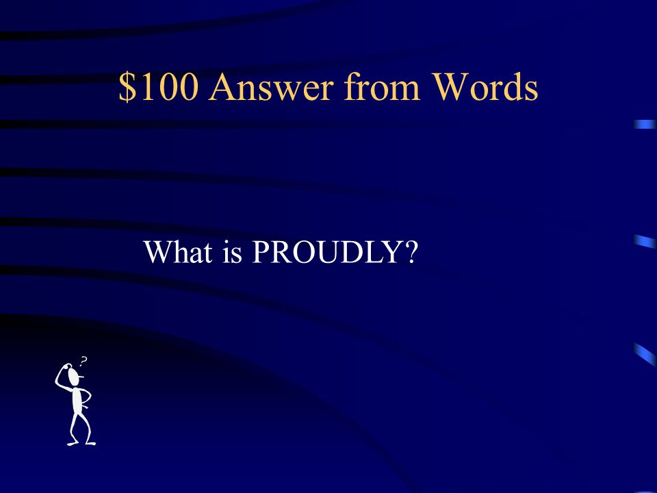 $100 Question from Words what so _________ we hailed
