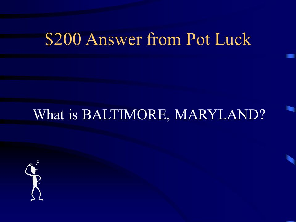 $200 Question from Pot Luck The city and state where Fort McHenry is located.