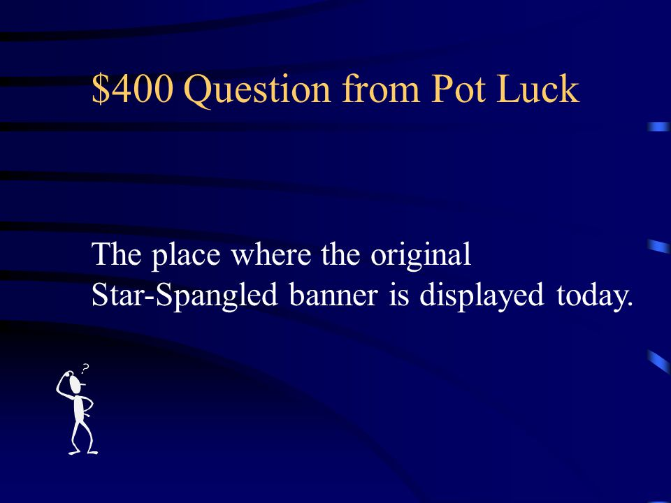 $300 Answer from Pot Luck What is FORT McHENRY, the birthplace and the grave of Francis Scott Key?