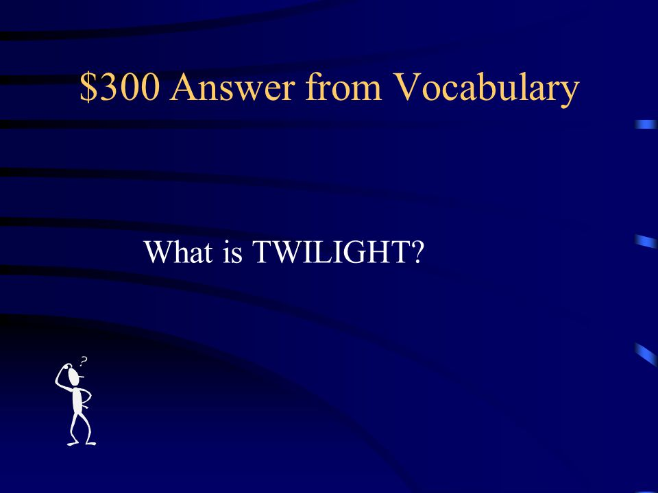 $300 Question from Vocabulary From sunset to dark.