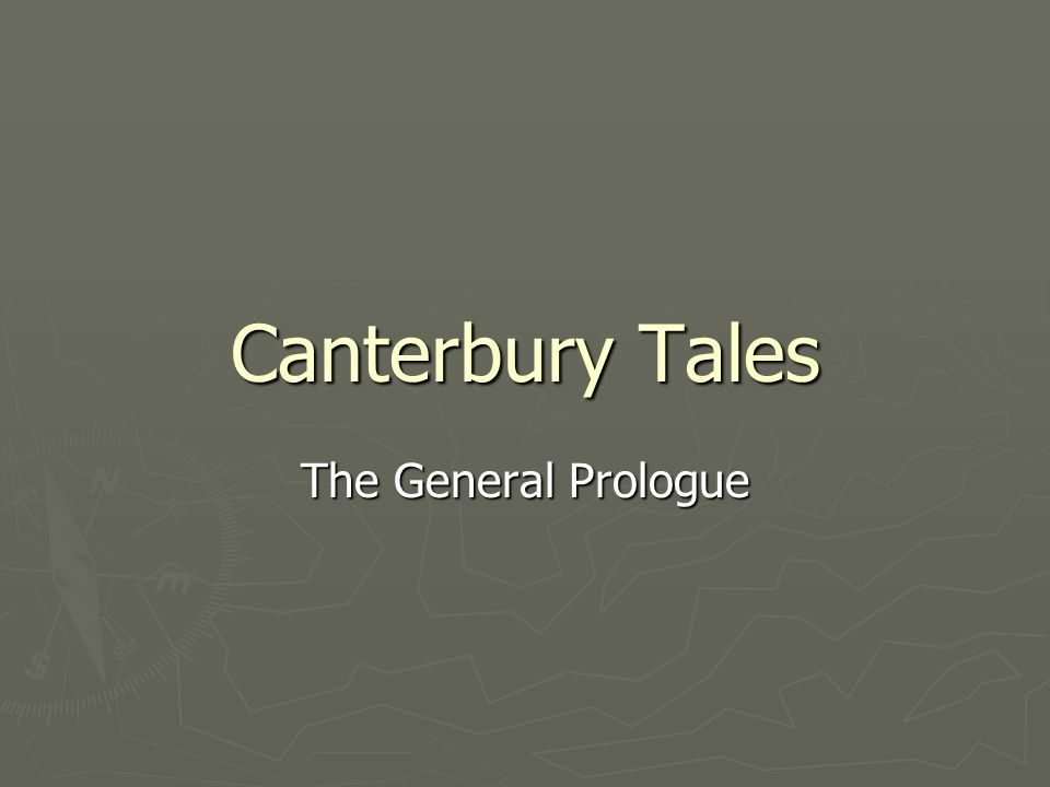 Canterbury Tales ► Written around 1387-1400 ► Written by Geoffrey Chaucer  Soldier  Courtier  Royal emissary to Europe  Controller of customs  Justice of the peace  Member of Parliament  artist