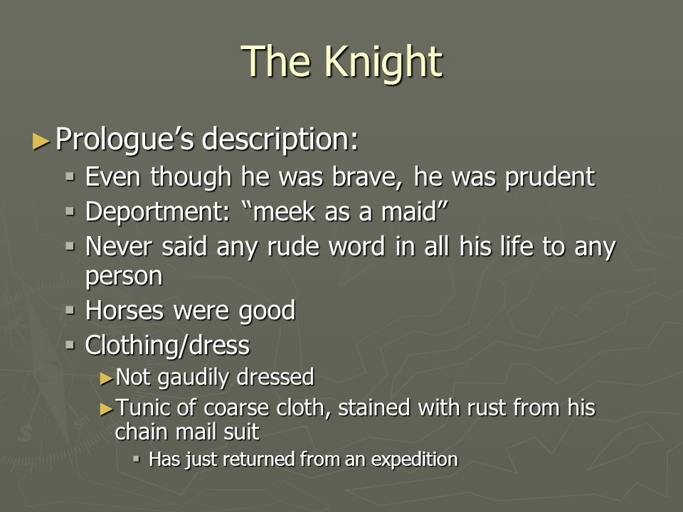 """The Knight ► Prologue's description:  Even though he was brave, he was prudent  Deportment: """"meek as a maid""""  Never said any rude word in all his l"""