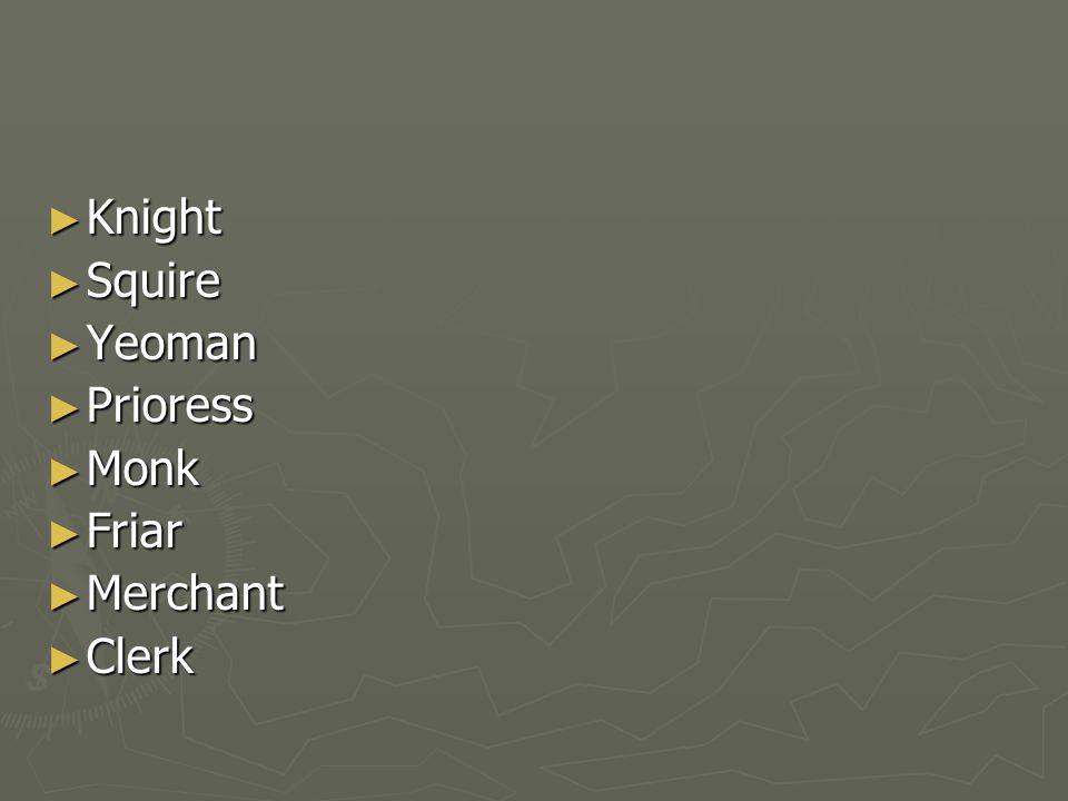 ► Knight ► Squire ► Yeoman ► Prioress ► Monk ► Friar ► Merchant ► Clerk