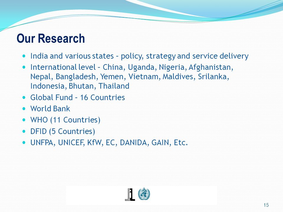 Our Research India and various states – policy, strategy and service delivery International level – China, Uganda, Nigeria, Afghanistan, Nepal, Bangla
