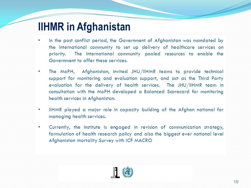 19 In the post conflict period, the Government of Afghanistan was mandated by the international community to set up delivery of healthcare services on priority.