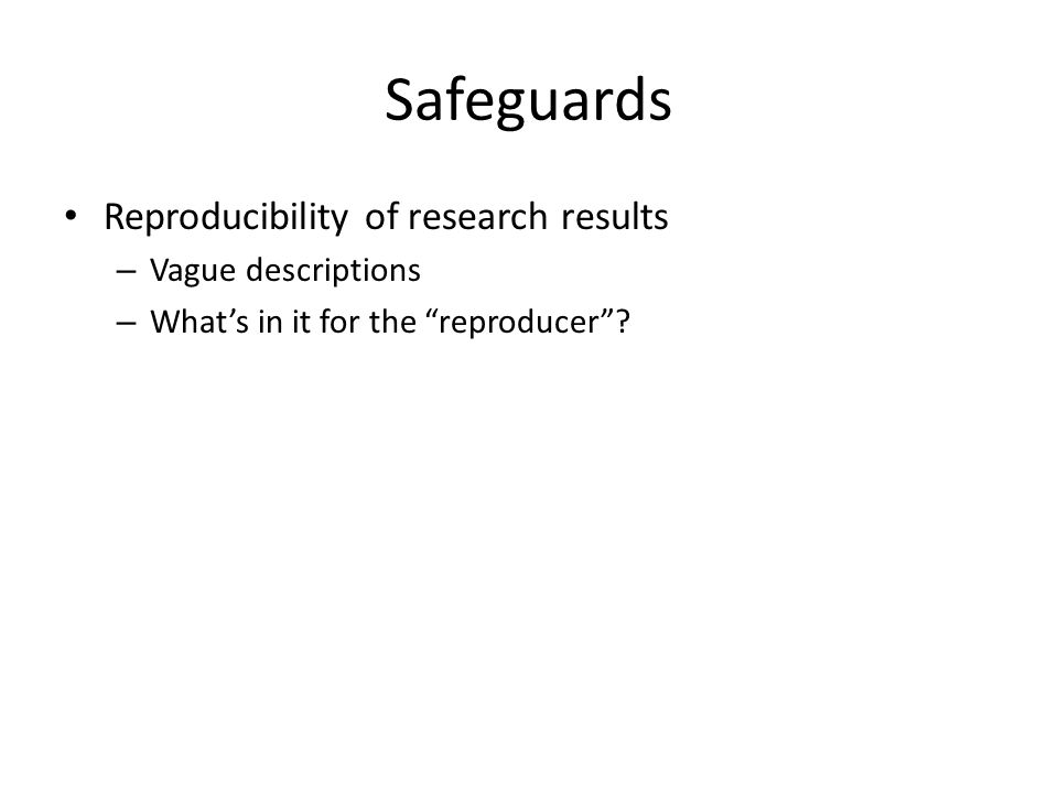 "Safeguards Reproducibility of research results – Vague descriptions – What's in it for the ""reproducer""?"