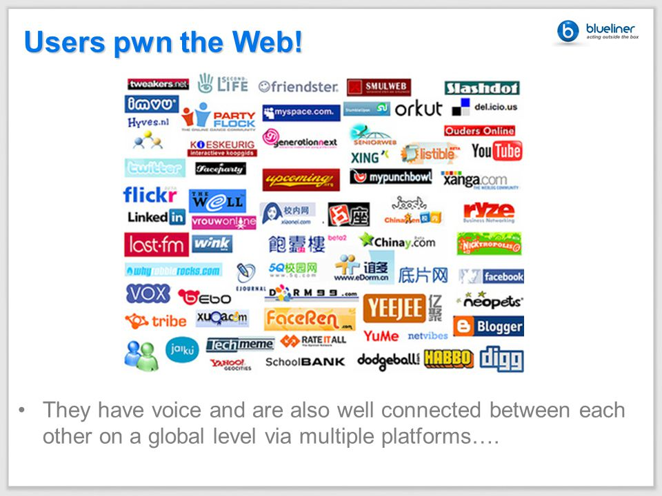 Users pwn the Web! They have voice and are also well connected between each other on a global level via multiple platforms….