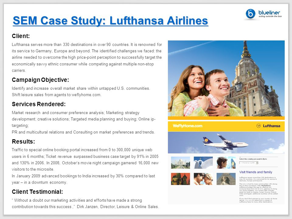 SEM Case Study: Lufthansa Airlines Client: Lufthansa serves more than 330 destinations in over 90 countries. It is renowned for its service to Germany