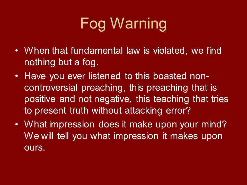 Fog Warning When that fundamental law is violated, we find nothing but a fog.
