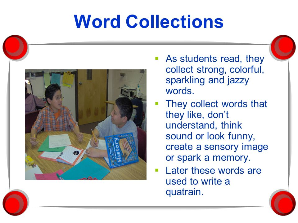 Word Collections  As students read, they collect strong, colorful, sparkling and jazzy words.