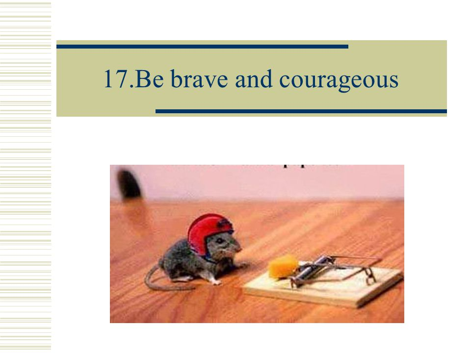 17.Be brave and courageous
