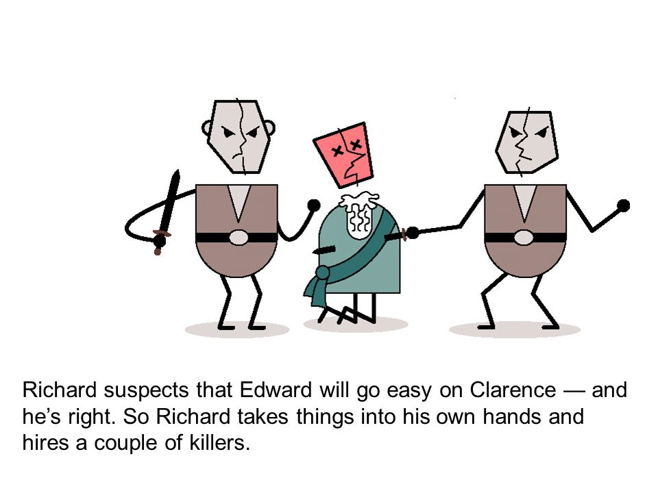 Richard suspects that Edward will go easy on Clarence — and he's right.