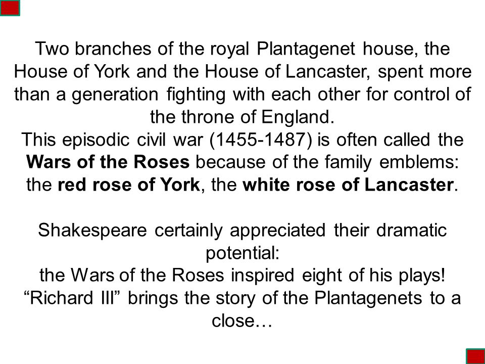 Two branches of the royal Plantagenet house, the House of York and the House of Lancaster, spent more than a generation fighting with each other for control of the throne of England.