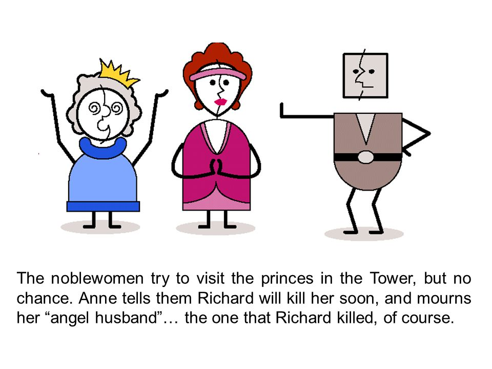 The noblewomen try to visit the princes in the Tower, but no chance.