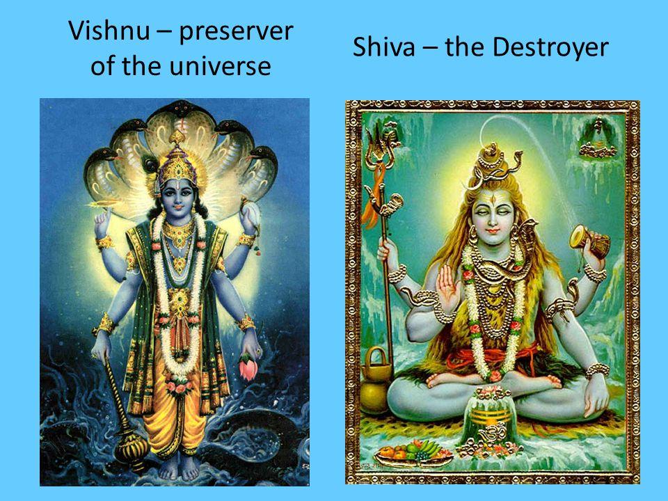 Vishnu – preserver of the universe Shiva – the Destroyer