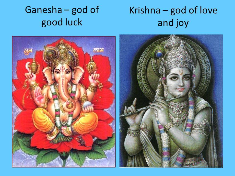 Ganesha – god of good luck Krishna – god of love and joy