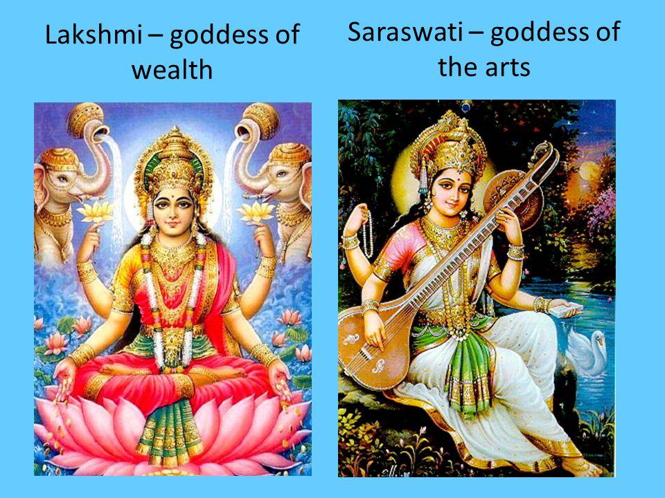 Lakshmi – goddess of wealth Saraswati – goddess of the arts
