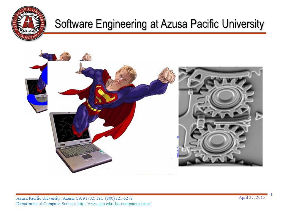 April 27, 2015 1 Software Engineering at Azusa Pacific University Azusa Pacific University, Azusa, CA 91702, Tel: (800) 825-5278 Department of Compute