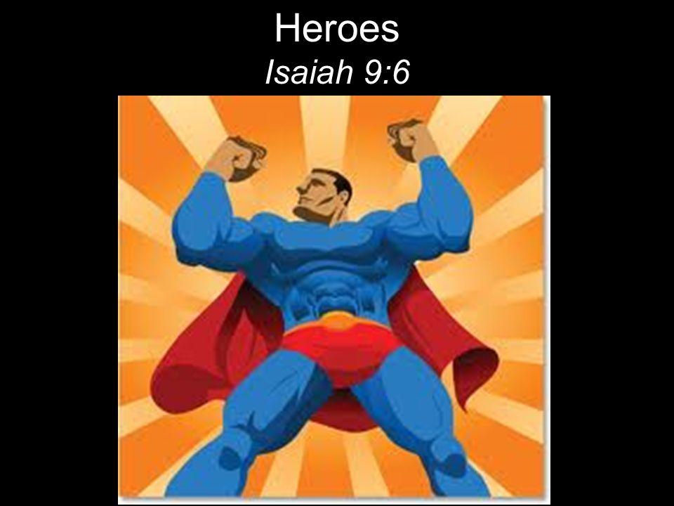 Heroes Isaiah 9:6