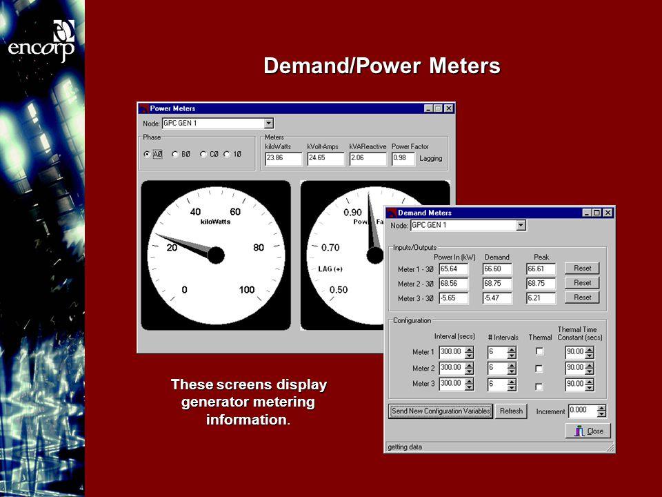 Demand/Power Meters These screens display generator metering information These screens display generator metering information.