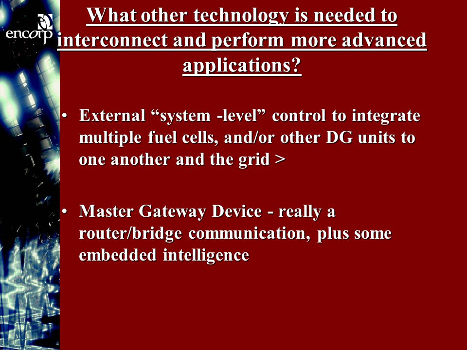 """What other technology is needed to interconnect and perform more advanced applications? External """"system -level"""" control to integrate multiple fuel ce"""