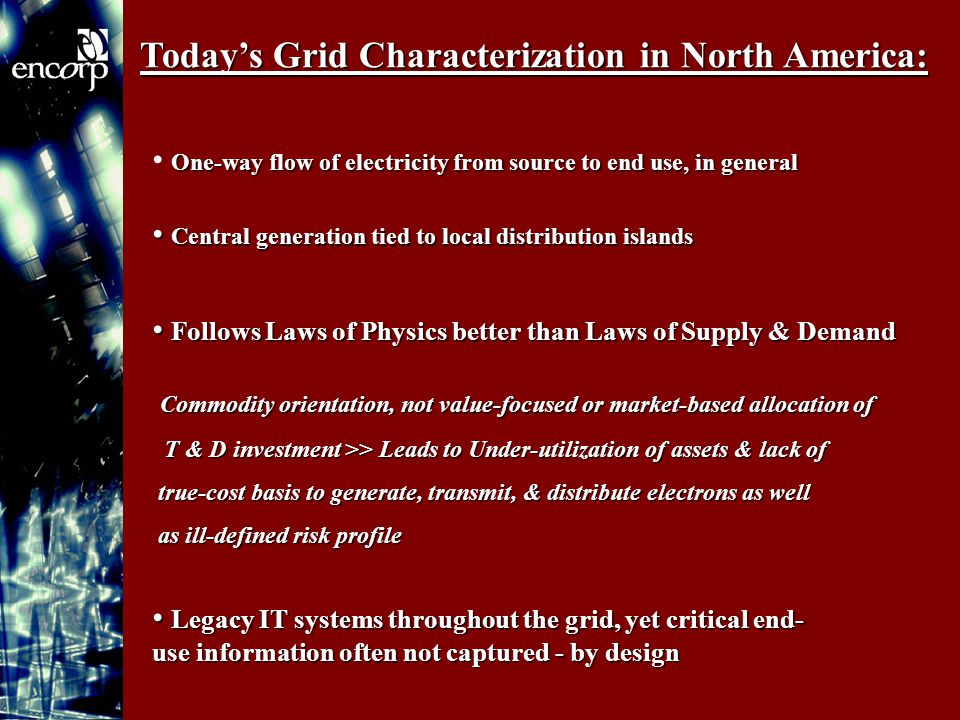 Today's Grid Characterization in North America: One-way flow of electricity from source to end use, in general One-way flow of electricity from source