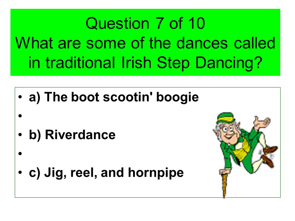 Question 7 of 10 What are some of the dances called in traditional Irish Step Dancing.
