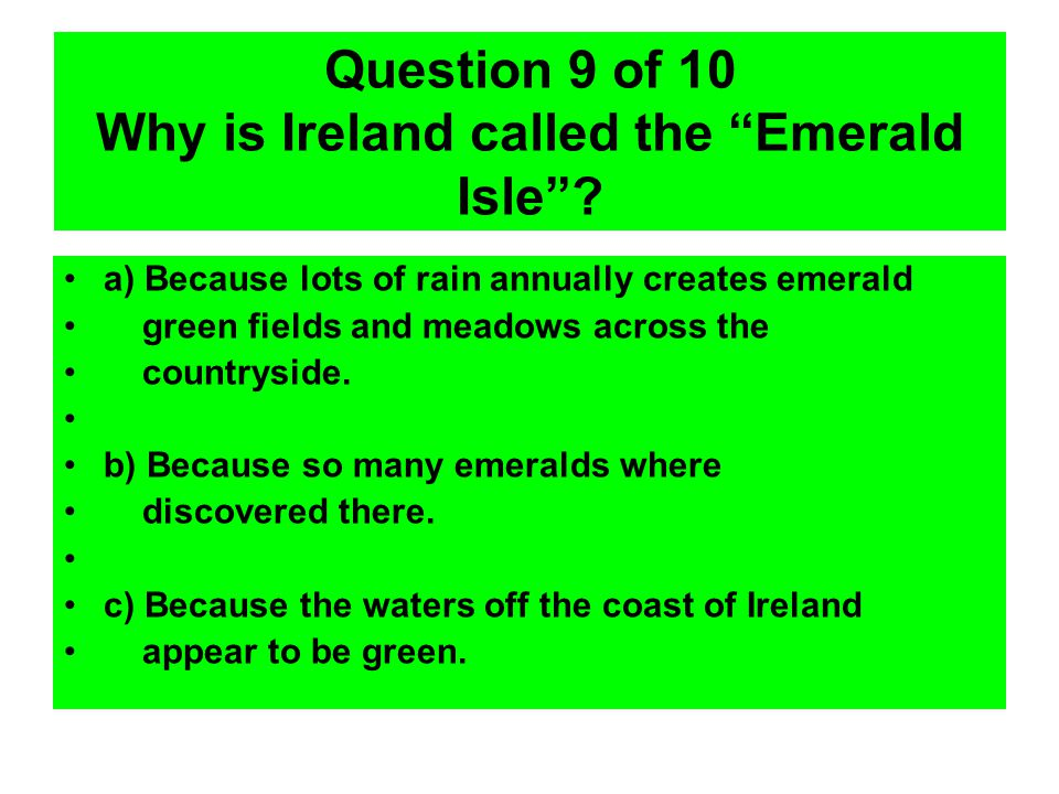 Question 9 of 10 Why is Ireland called the Emerald Isle .