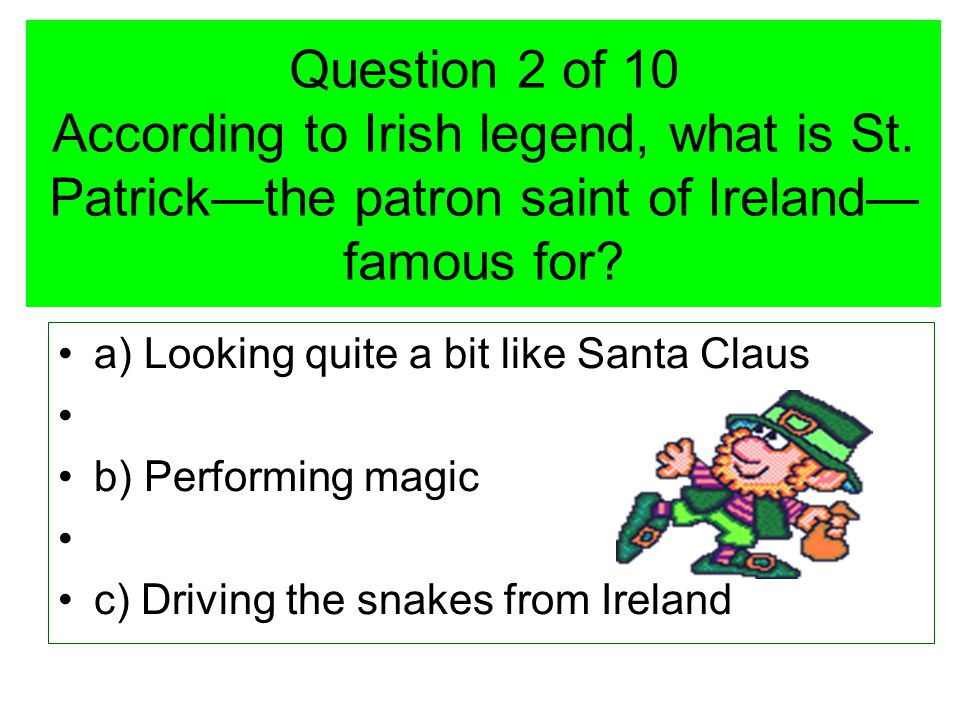 Question 2 of 10 According to Irish legend, what is St.