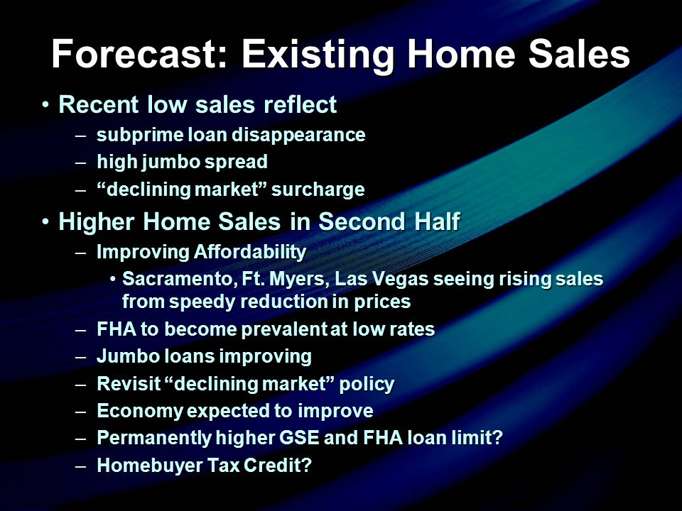 "Forecast: Existing Home Sales Recent low sales reflectRecent low sales reflect –subprime loan disappearance –high jumbo spread –""declining market"" sur"
