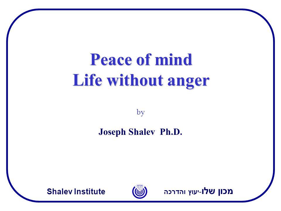מכון שלו -יעוץ והדרכה Shalev Institute Peace of mind Life without anger by Joseph Shalev Ph.D.