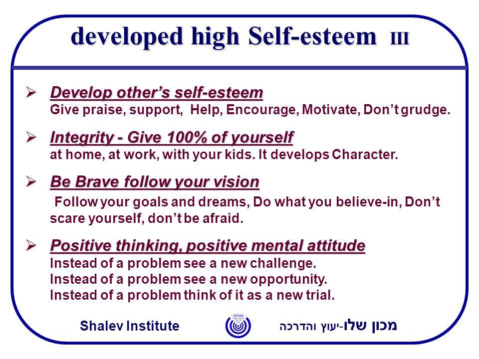 מכון שלו -יעוץ והדרכה Shalev Institute  Develop other's self-esteem  Develop other's self-esteem Give praise, support, Help, Encourage, Motivate, Don't grudge.