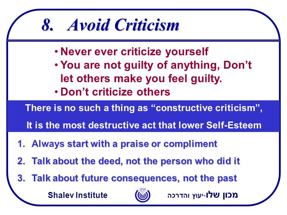 מכון שלו -יעוץ והדרכה Shalev Institute 8.Avoid Criticism Never ever criticize yourself You are not guilty of anything, Don't let others make you feel guilty.