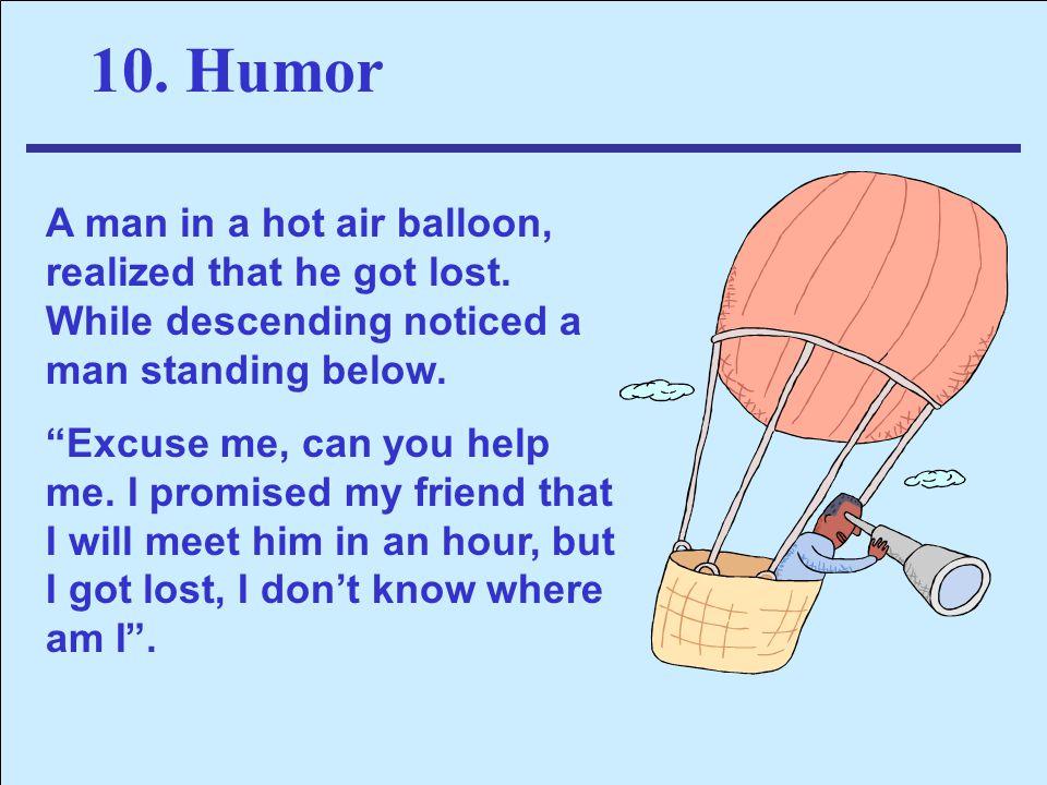 מכון שלו -יעוץ והדרכה Shalev Institute 10.Humor A man in a hot air balloon, realized that he got lost. While descending noticed a man standing below.