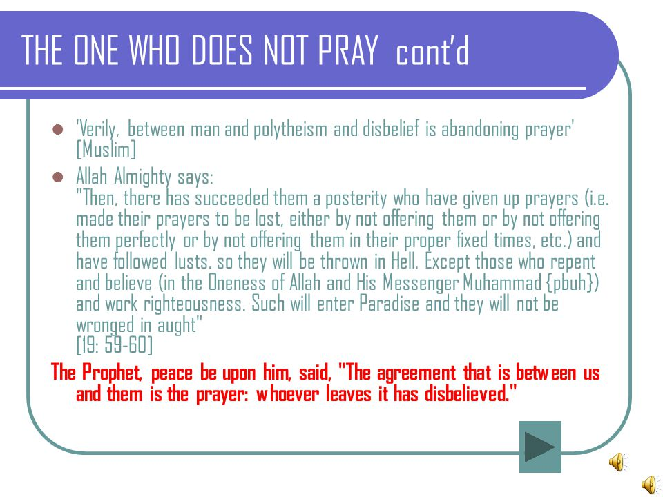 'Verily, between man and polytheism and disbelief is abandoning prayer' [Muslim] Allah Almighty says: